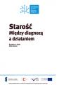 starosc_miedzy_diagnoza_a_dzialaniem